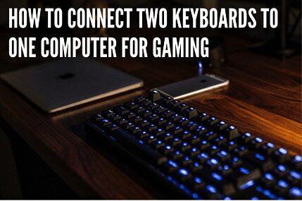 how to connect two keyboards to one computer for gaming