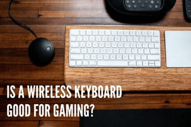 Is a Wireless Keyboard Good for Gaming – 2021 Guide