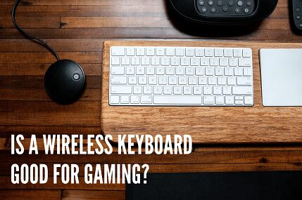 is a wireless keyboard good for gaming