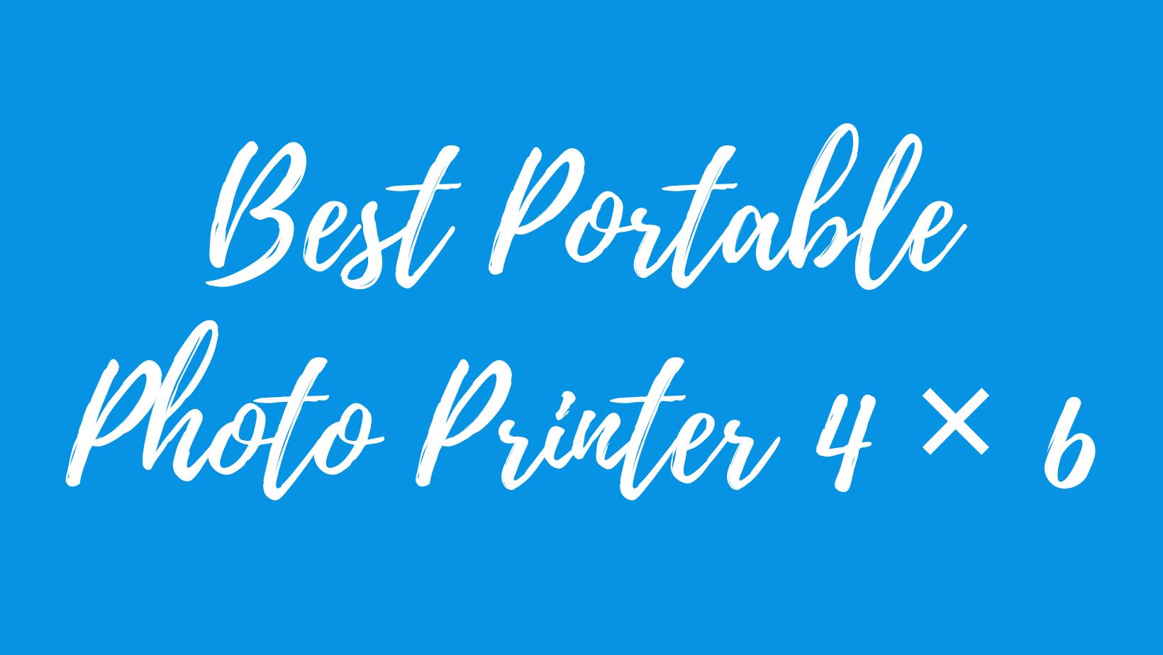 best portable photo printer 4 x 6
